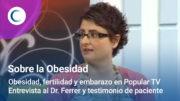 Obesidad, Fertilidad y Embarazo en Popular TV