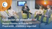 Bypass Gástrico en Popular TV: preparación, anestesia y seguridad