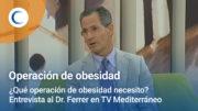 ¿Qué operación de obesidad necesito? TV Mediterráneo