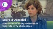 Obesidad en infancia y adolescencia. TV Mediterráneo
