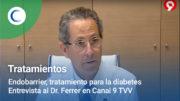 Entrevista al Dr. Ferrer en Canal 9 TVV sobre el Endobarrier